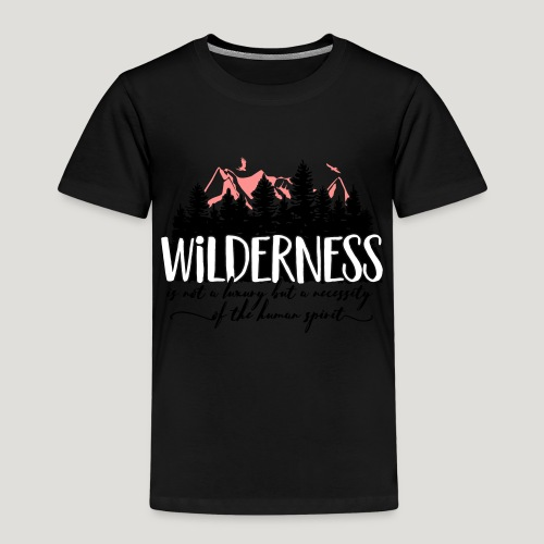 Wilderness is not a luxury but necessity of spirit - Kinder Premium T-Shirt