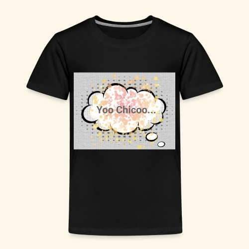 Yoo Chicoo - Kids' Premium T-Shirt