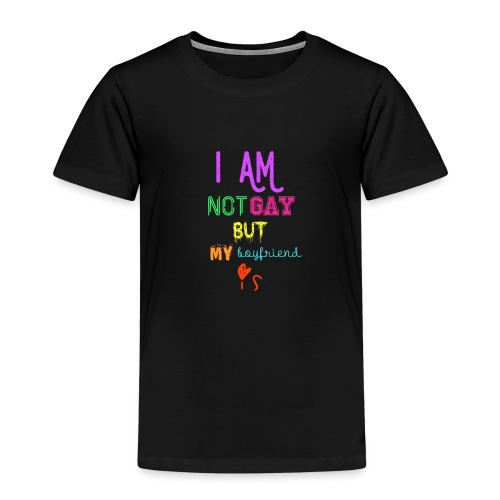 I Am Not Gay But My Boyfriend Is - Camiseta premium niño