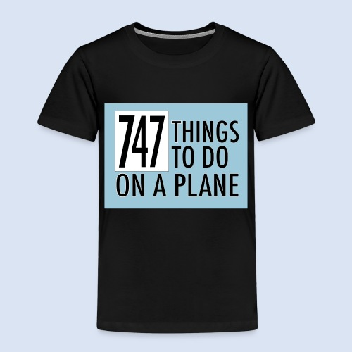 747 THINGS TO DO... - Kinder Premium T-Shirt