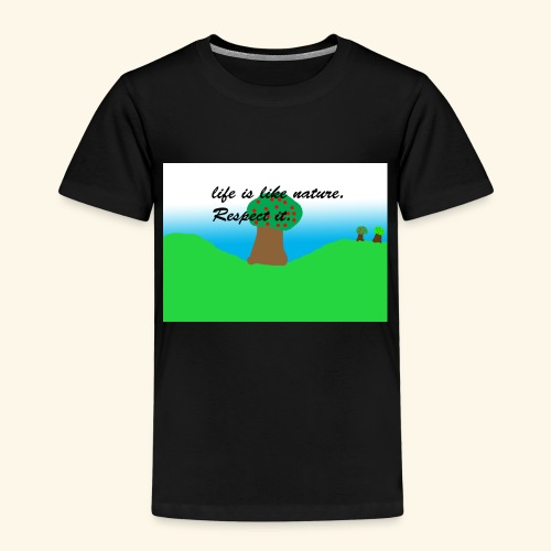 Life Is Like Nature. Respect it. - T-shirt Premium Enfant