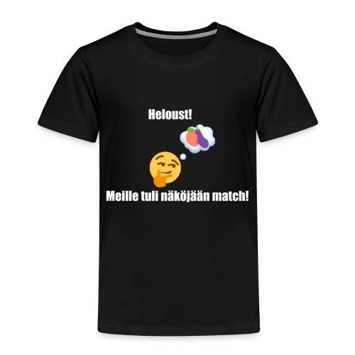 Heloust! Meille tuli näköjään match! - Lasten premium t-paita