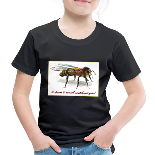 Bee, it dosn t work without you! - Kinder Premium T-Shirt