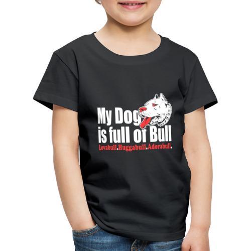 My Dog is full of Bull Lovabull, Huggabull, Adorab - Koszulka dziecięca Premium