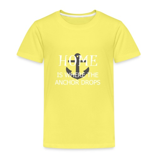 Home is where the anchor drops - Kids' Premium T-Shirt