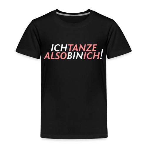 Ich tanze also bin ich! v3 - Kinder Premium T-Shirt