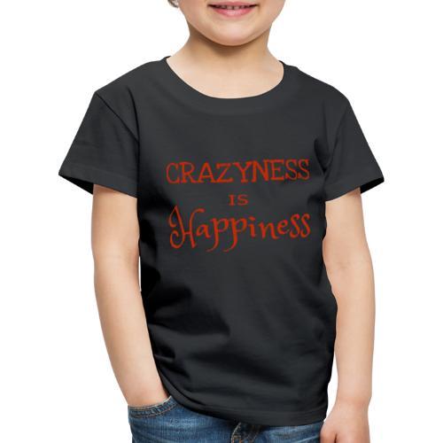 crazyness is hapiness - Kinder Premium T-Shirt