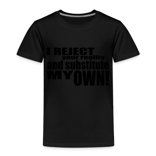 I reject your reality and substitute my own - Kids' Premium T-Shirt