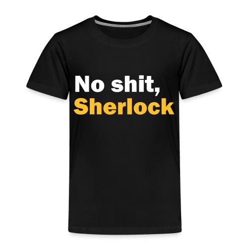 No shit, Sherlock - Kids' Premium T-Shirt