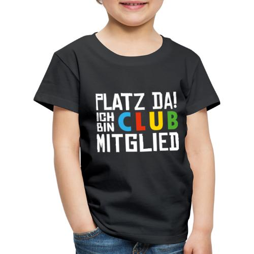 SuK - Platz Da! Ich bin CLUB Mitglied - Kinder Premium T-Shirt