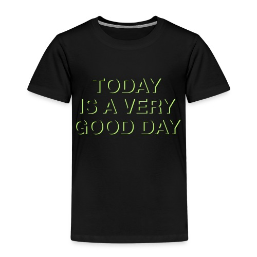 Today is a very good day. - Kinder Premium T-Shirt