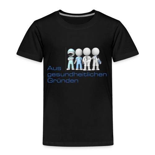 Aus gesundheitlichen Gründen - Kinder Premium T-Shirt