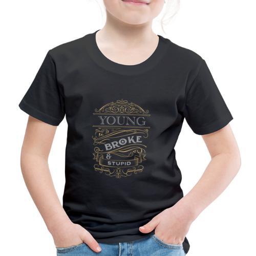Young broke and stupid - Premium-T-shirt barn