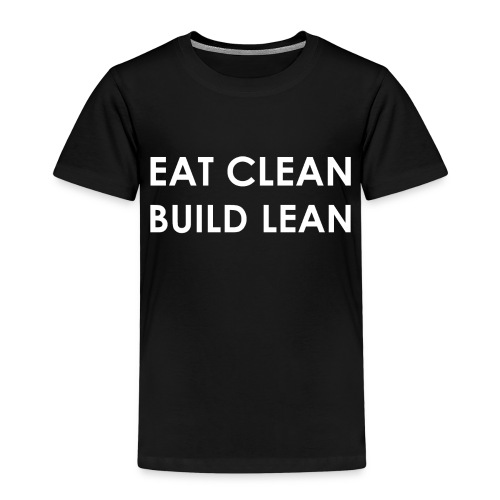 Eat Clean Build Lean - Kids' Premium T-Shirt