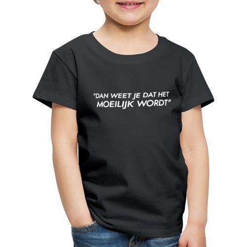 Dan weet je dat het moeilijk wordt - Kinderen Premium T-shirt