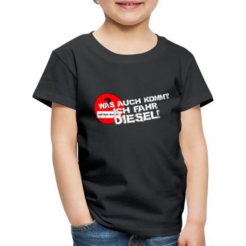 Was auch kommt, ich fahr Diesel! - Kinder Premium T-Shirt