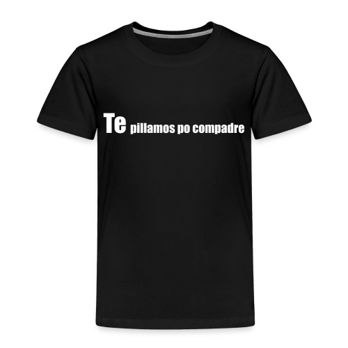 te pillamos po compadre - Camiseta premium niño