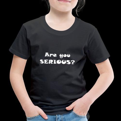 Are you serious weiss - Maglietta Premium per bambini
