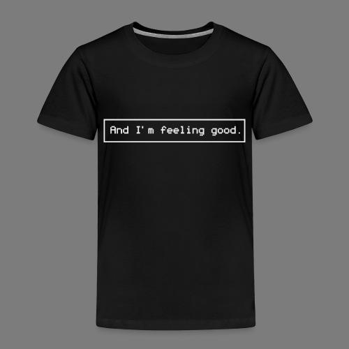 And I'm feeling good. (White version) - Maglietta Premium per bambini