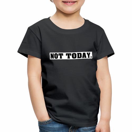 NOT TODAY Spruch Nicht heute, cool, schlicht - Kinder Premium T-Shirt