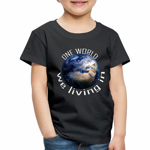 One World we living in - Kinder Premium T-Shirt