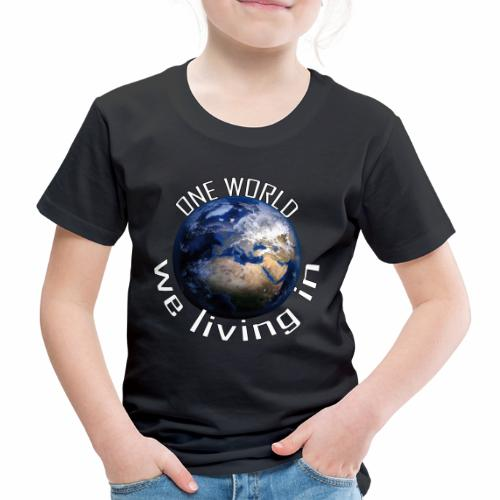 One World we living in - Kinder Premium T-Shirt