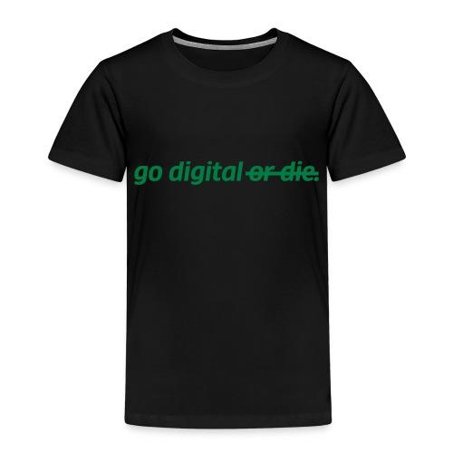 go digital or die - Kinder Premium T-Shirt