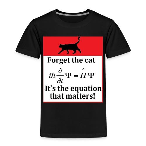 Forget the cat! - Kids' Premium T-Shirt