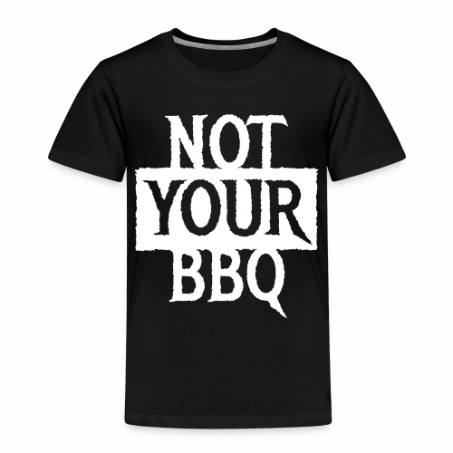 NOT YOUR BBQ BARBECUE - Coole Statement Geschenk - Kinder Premium T-Shirt