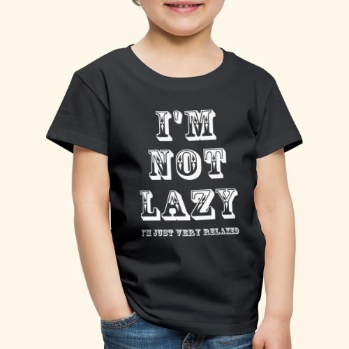 I'm not lazy, I'm just very relaxed. WHITE. - Kids' Premium T-Shirt
