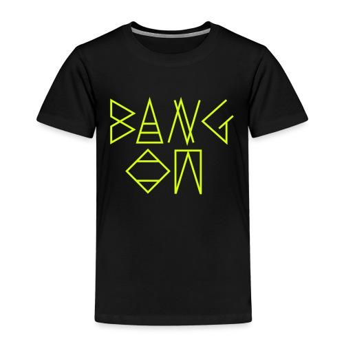 Bang On - Kids' Premium T-Shirt