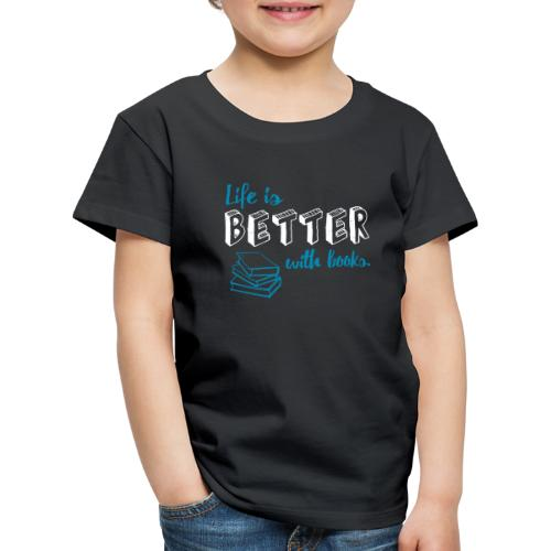 0229 Life is better with books | Read - Kids' Premium T-Shirt