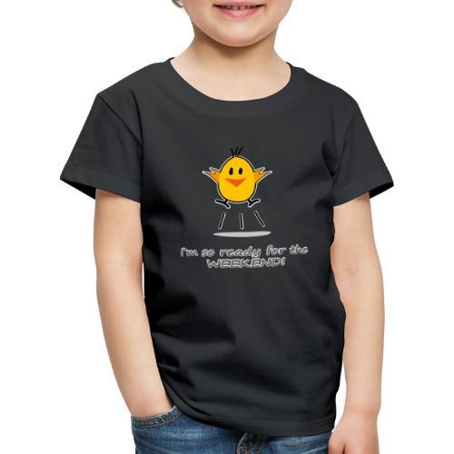Küken - So Ready For The Weekend - Kinder Premium T-Shirt