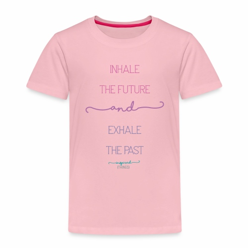 Inhale the Future and Exhale the Past - Kids' Premium T-Shirt