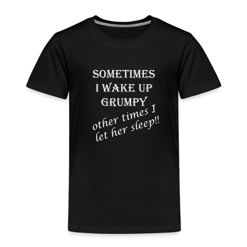 wake up grumpy white text - Kids' Premium T-Shirt