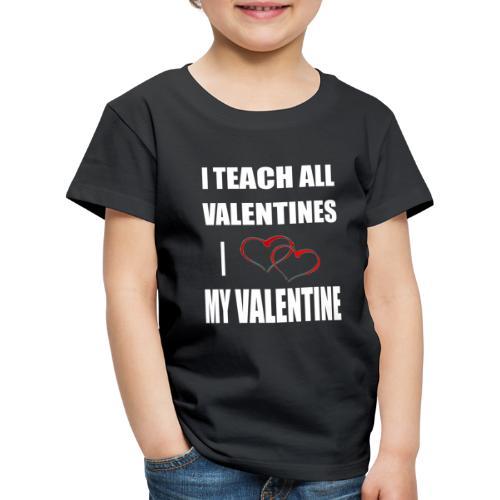 Ich lehre alle Valentines - Ich liebe meine Valen - Kinder Premium T-Shirt