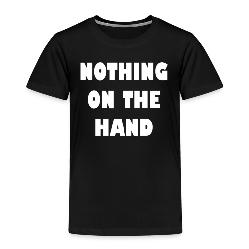 nothing on the hand wit - Kinderen Premium T-shirt
