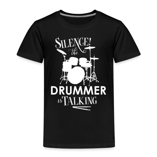 Silence the Drummer is Talking - Kids' Premium T-Shirt