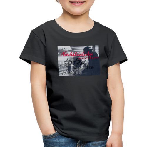 mit Nächstenliebe töten wir den Hass - Kinder Premium T-Shirt