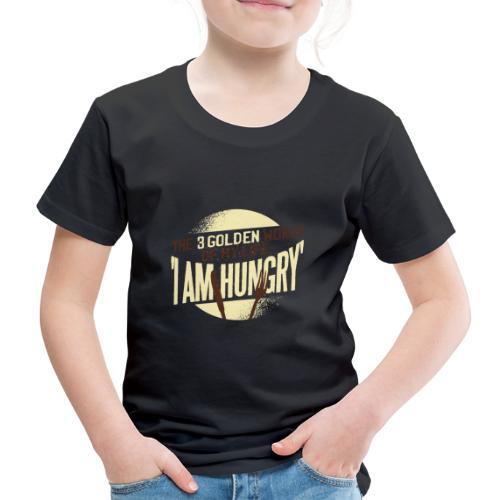 Die goldenen Wörter meines Lebens, ich bin hungrig - Kinder Premium T-Shirt