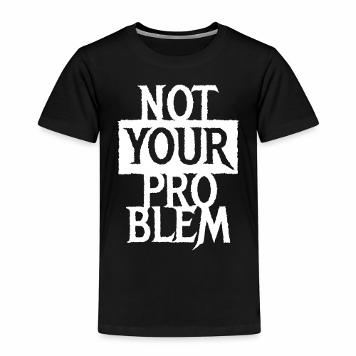 NOT YOUR PROBLEM - Coole Statement Geschenk Ideen - Kinder Premium T-Shirt