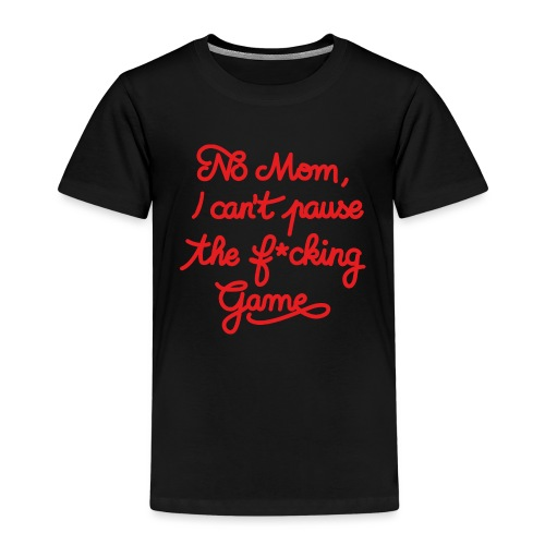NO MOM I CAN'T PAUSE THE F* GAME! CS:GO - Kids' Premium T-Shirt