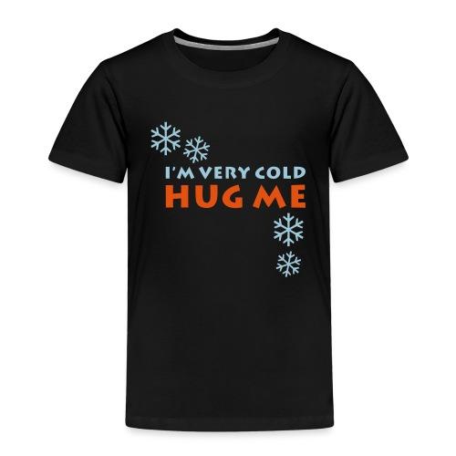 I'm very cold - HUG ME - Kinder Premium T-Shirt
