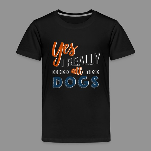 Yes, I really do need all these dogs - Kids' Premium T-Shirt