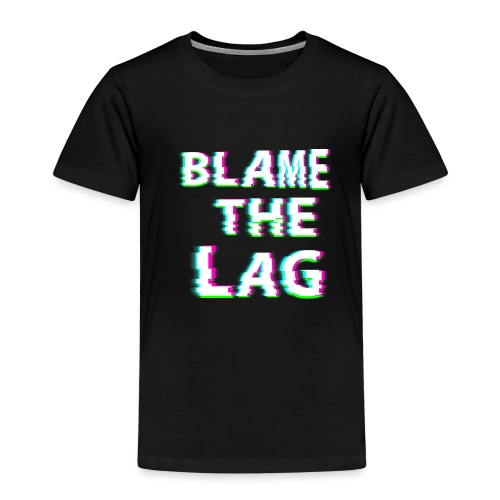 blame the lag - Kids' Premium T-Shirt
