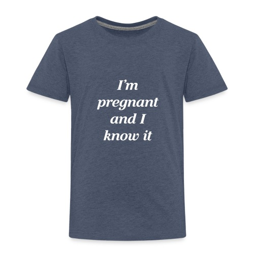 I'm pregnant and I know it - Kinder Premium T-Shirt