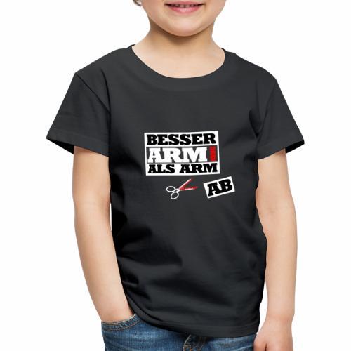 Besser arm dran als Arm ab, Sprichwort, schlicht - Kinder Premium T-Shirt