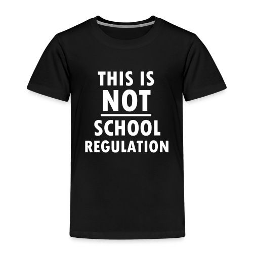 Not School Regulation - Kids' Premium T-Shirt