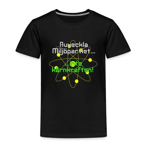 Avveckla Miljöpartiet inte kärnkraften! - Kids' Premium T-Shirt