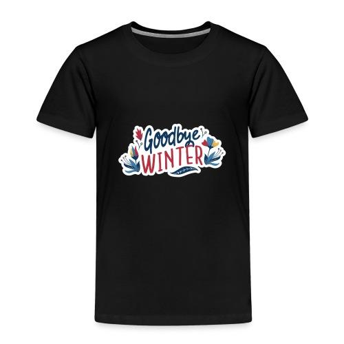 Goodbye Winter - Kinder Premium T-Shirt